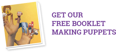 GET OUR FREE BOOKLET Making puppets